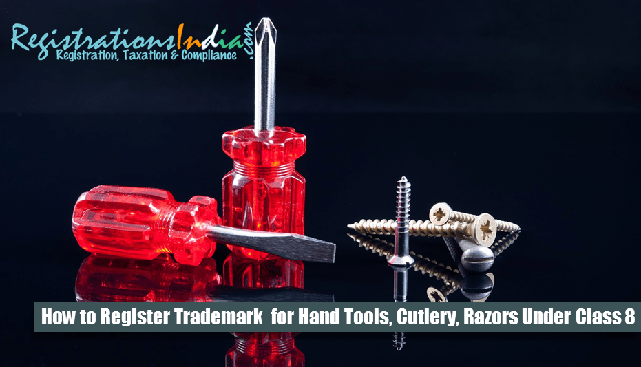 Register Trademark For Hand Tools, Cutlery, Razors Under Class 8
