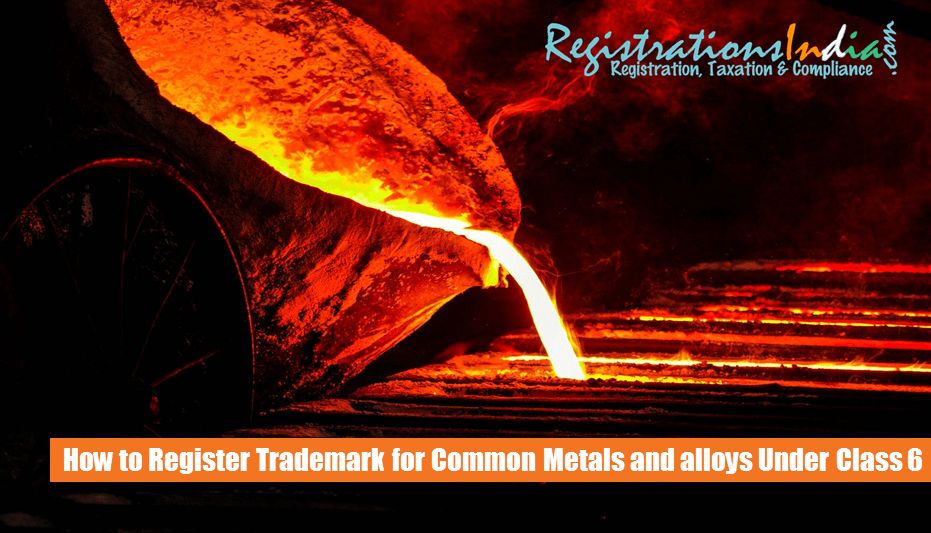 How to Register Trademark for common metals and their alloys under Class 6 image
