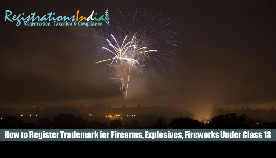How to Register Trademark for Firearms, Explosives, Fireworks under Class 13 ?