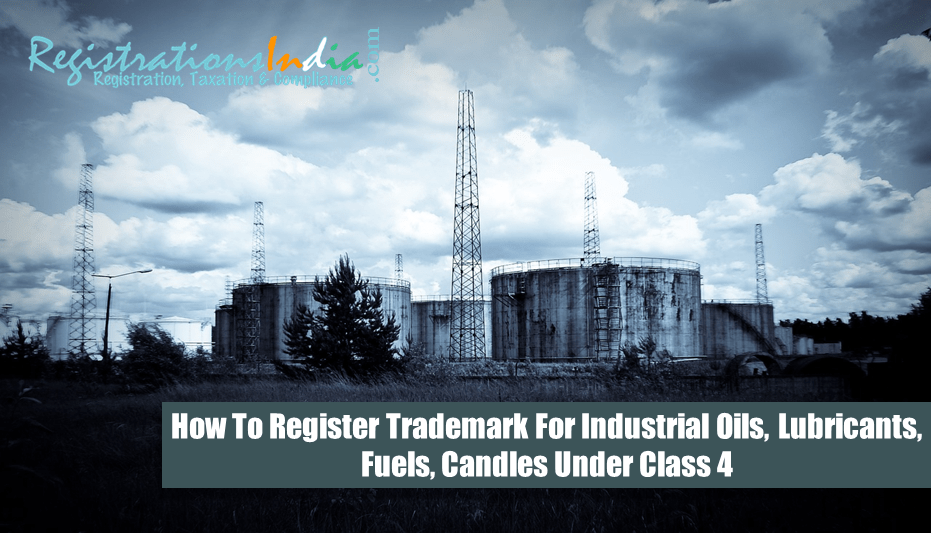 How to Register Trademark for Industrial Oils, Lubricants, fuels, candles under Class 4