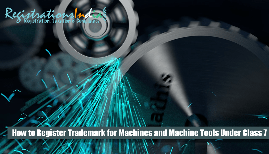 Register Trademark for Machines and Machine Tools Under Class 7