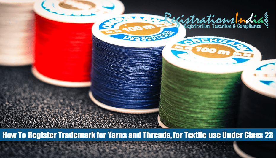 How To Register Trademark for Yarns and Threads, for Textile use