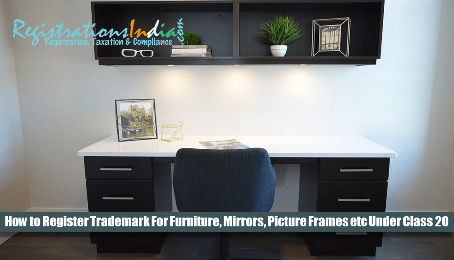 How to Register Trademark for Furniture, Mirrors, Picture Frames etc Under Class 20