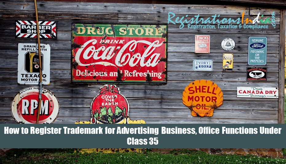How to Register Trademark for Advertising Business, Office Functions etc Under Class 35