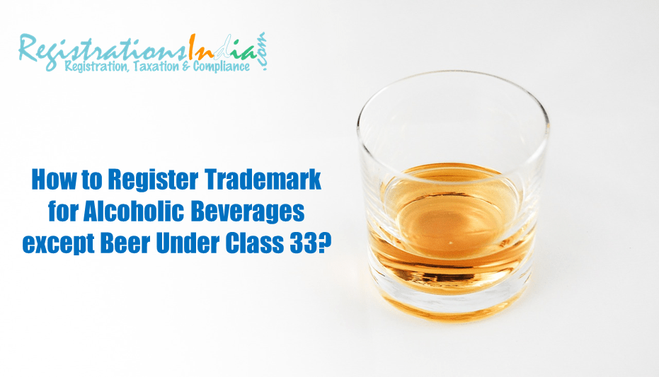 How to Register Trademark for Alcoholic Beverages except Beer Under Class 33