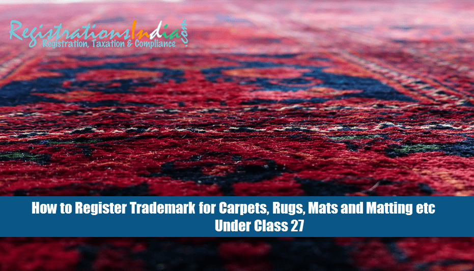how-to-register-trademark-for-carpets-rugs-mats-and-matting-under-class-27