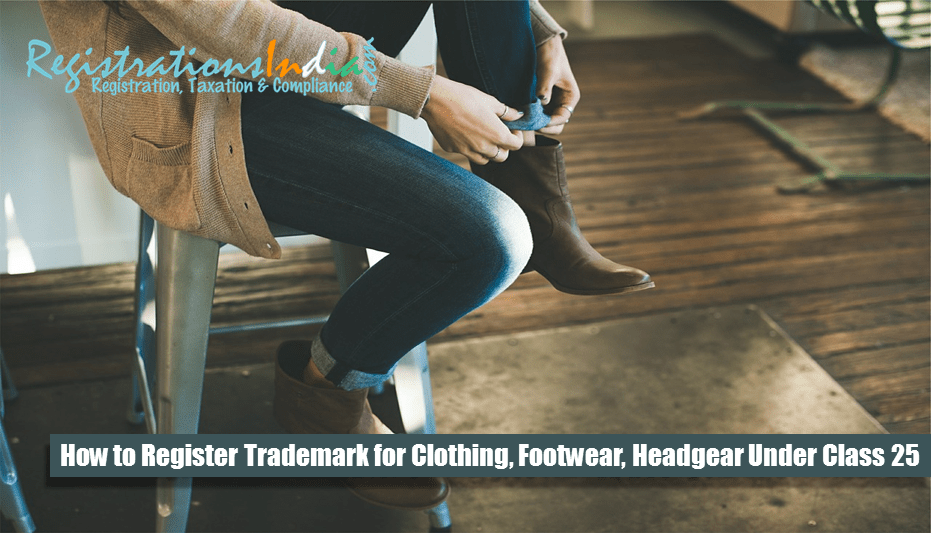 How to Register Trademark for Clothing, Footwear, Headgear Under Class 25