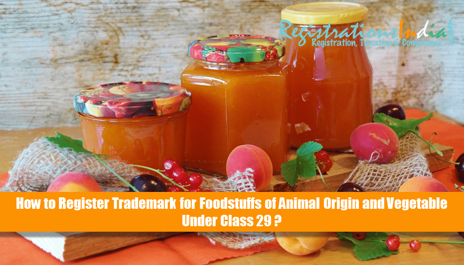 How to Register Trademark for Foodstuffs of Animal Origin and Vegetable Under Class 29