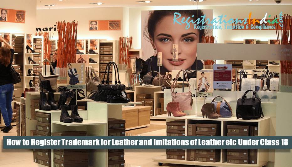 How to Register Trademark for Leather and Imitations of Leather etc Under Class 18