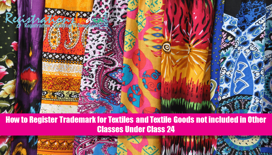 How to Register Trademark for Textiles and Textile Goods not included in Other Classes Under Class 24