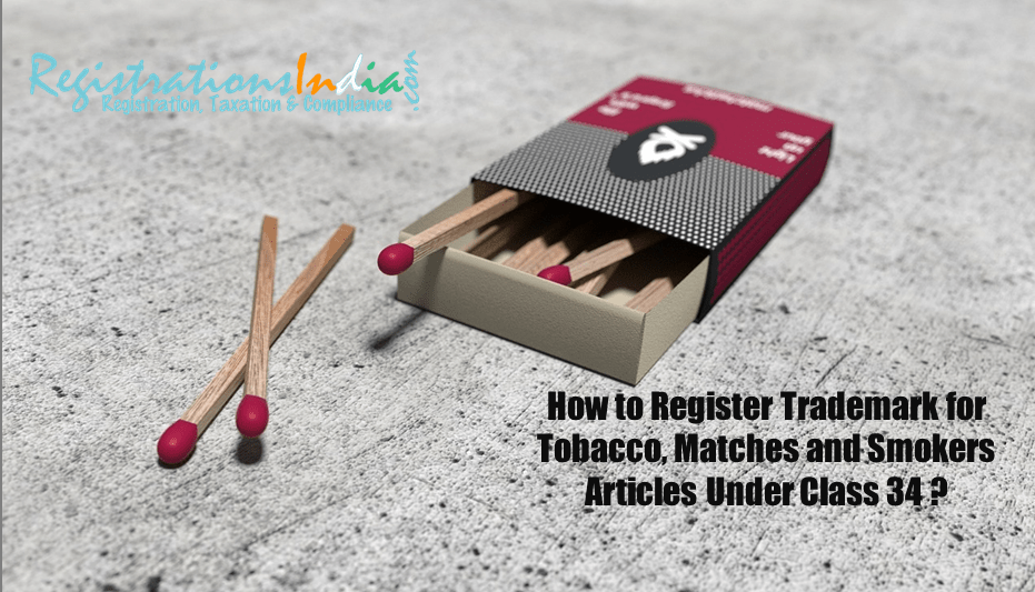 How to Register Trademark for Tobacco, Matches and Smokers Articles Under Class 34