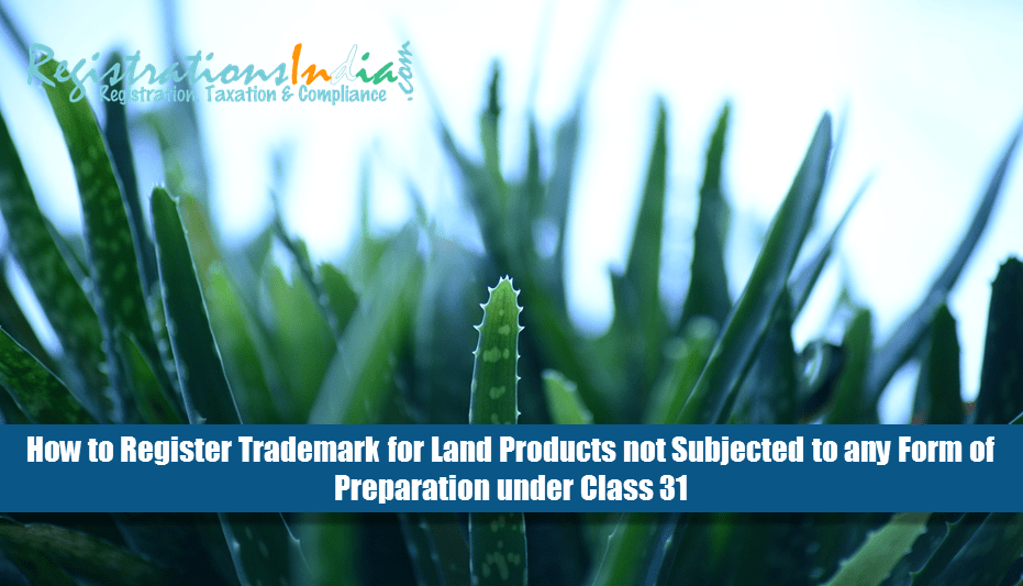 Register Trademark for Land Products not Subjected to any Form of Preparation under Class 31?