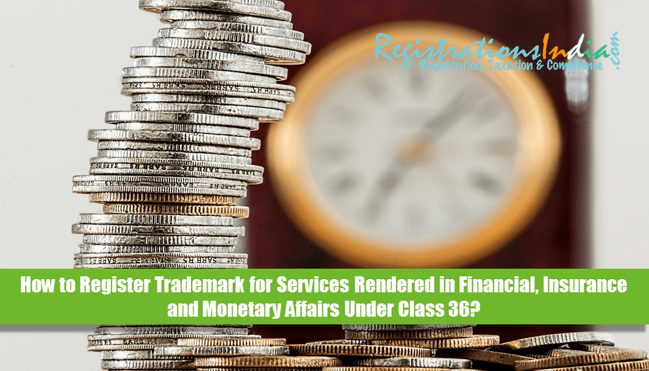 How to Register Trademark for Services Rendered in Financial, Insurance and Monetary Affairs Under Class 36
