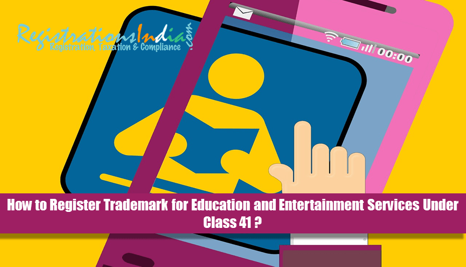 How to Register Trademark for Education and Entertainment Services Under Class 41