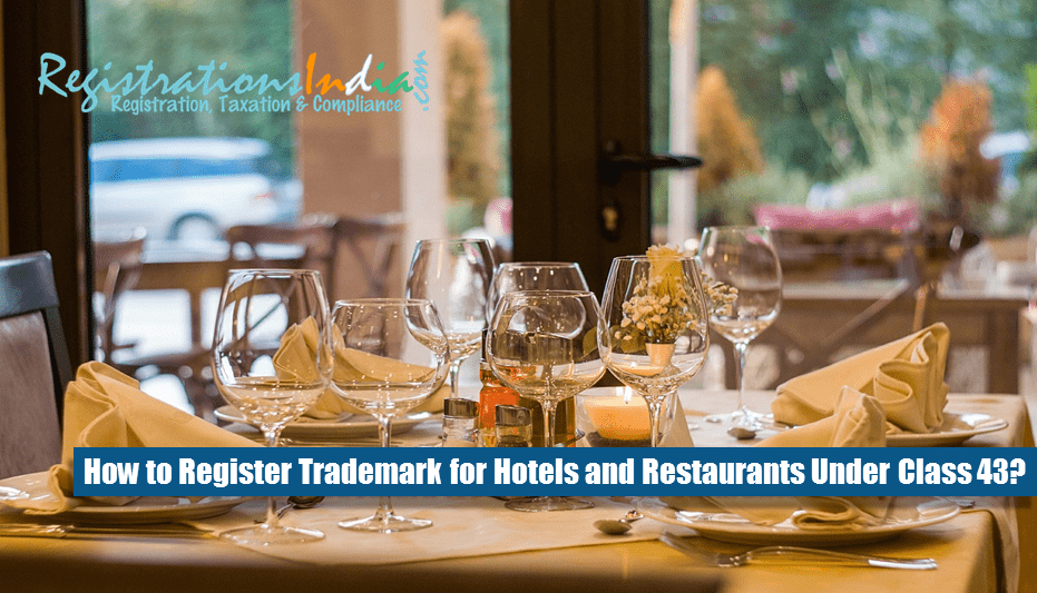 How to Register Trademark for Hotels and Restaurants Under Class 43?