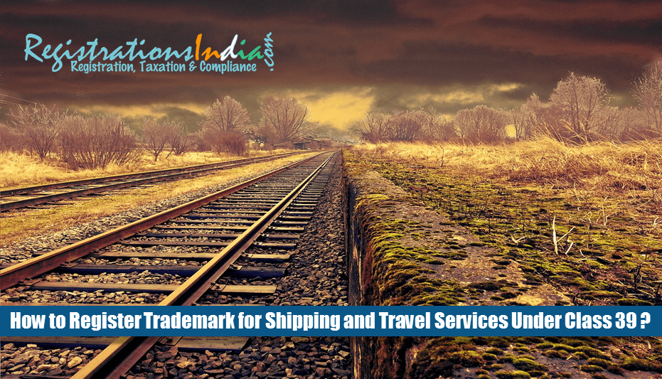 How to Register Trademark for Shipping and Travel Services Under Class 39 ?