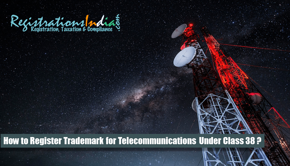 How to Register Trademark for Telecommunications Under Class 38?