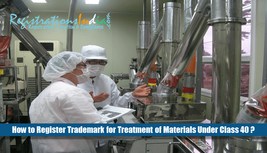How to Register Trademark for Treatment of Materials Under Class 40?