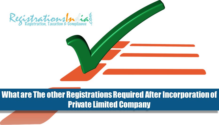 What are the other registrations required after incorporation of Private Limited Company?