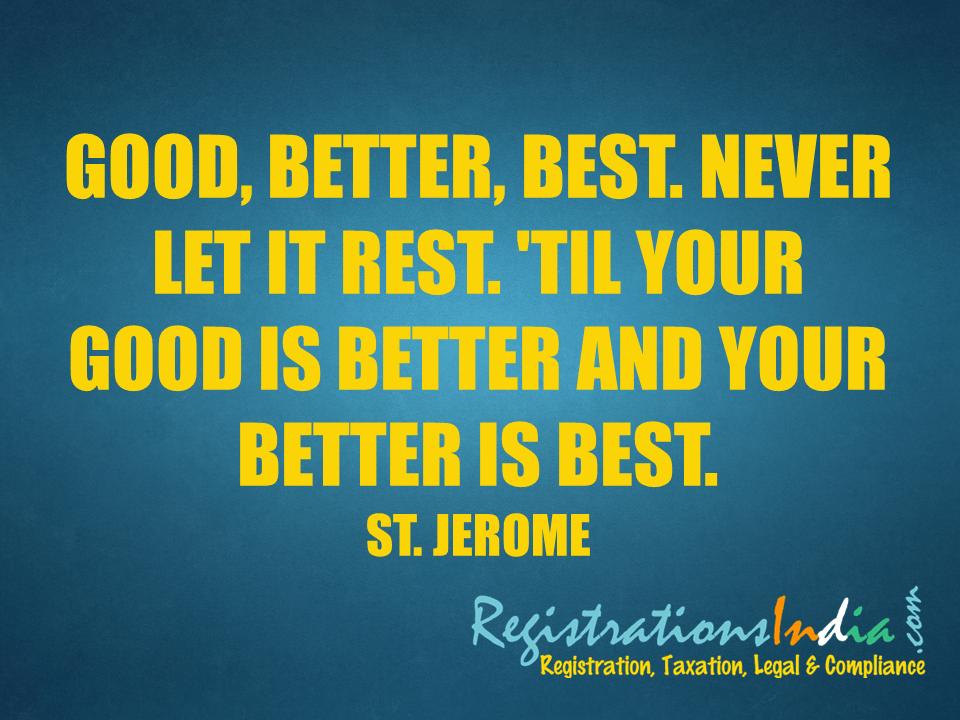 good better best never let it Good, better, best, never let it rest, 'till your good is better,  the best is the enemy of the good is meant primarily to address practical application.