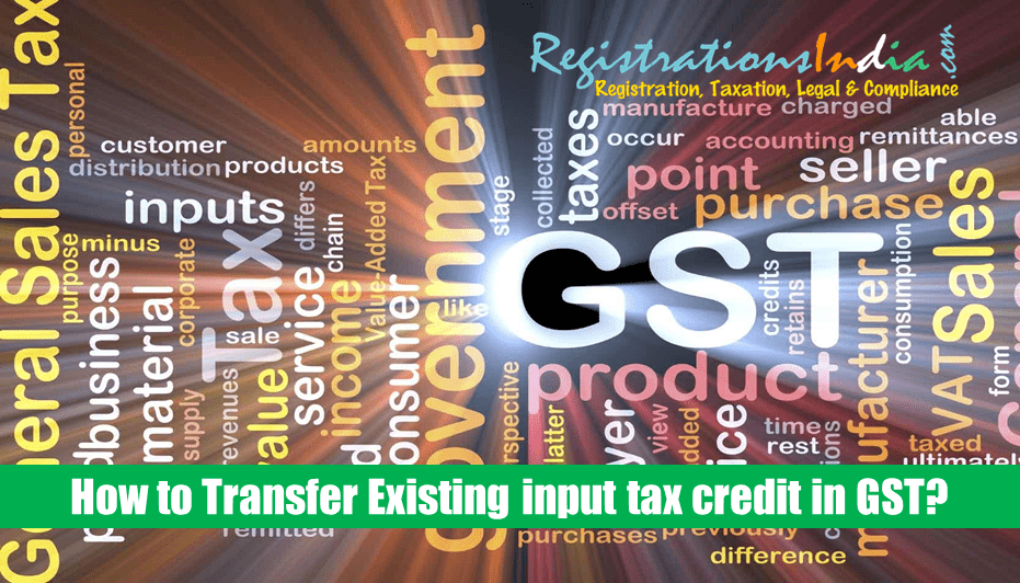 How to transfer existing input tax credit in GST?